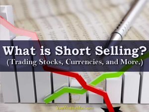 What is Short Selling? (Trading Stocks, Currencies, and More)