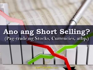 Ano ang Short Selling? (Pagtrade ng Stocks, Currencies, atbp.)