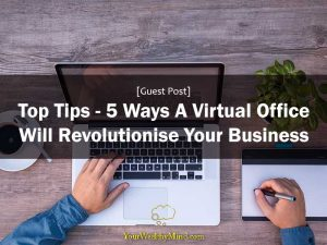 Top Tips – 5 Ways A Virtual Office Will Revolutionise Your Business