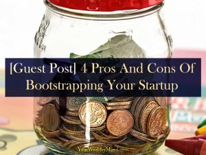 [Guest Post] 4 Pros And Cons Of Bootstrapping Your Startup