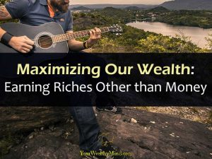 Maximizing Our Wealth : Earning Riches Other than Money