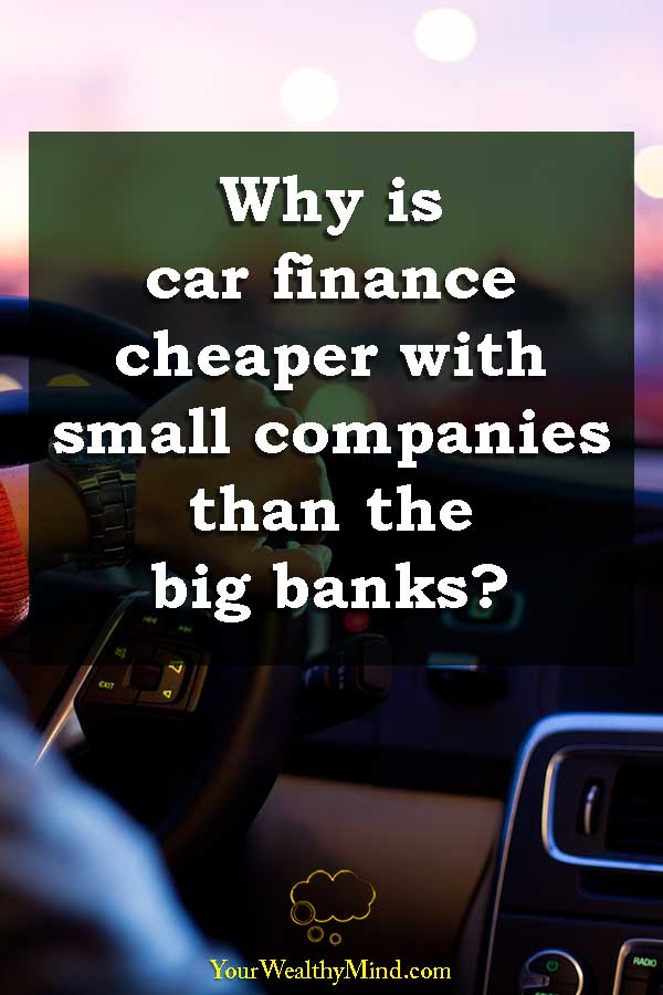 Why is car finance cheaper with small companies than the big banks guest post