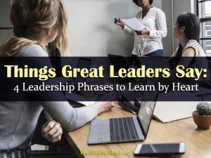 Things Great Leaders Say: 4 Leadership Phrases to Learn by Heart