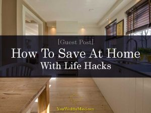 How To Save At Home With Life Hacks guest post