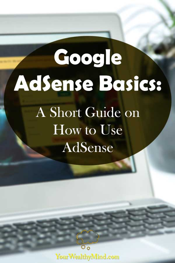 Google AdSense Basics A Short Guide on How to Use AdSense Your Wealthy Mind