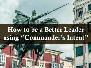 "How to be a Better Leader using ""Commander's Intent"""