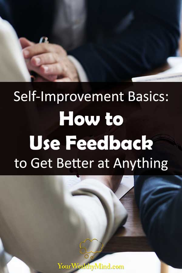 Self Improvement Basics How to Use Feedback to Get Better at Anything Your wealthy mind