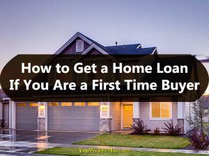 How to Get a Home Loan If You Are a First Time Buyer