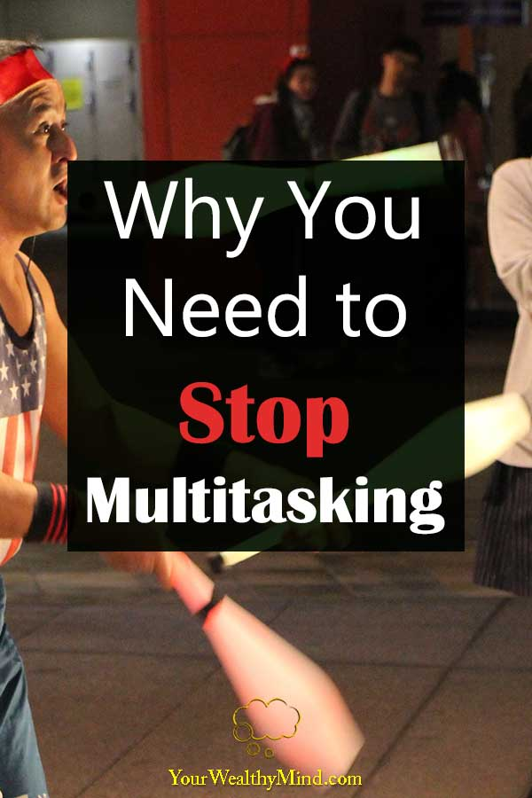 Why You Need to Stop Multitasking Your Wealthy Mind