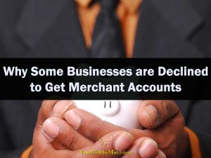 Why Some Businesses are Declined to Get Merchant Accounts