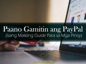 Paano gamitin ang PayPal Isang Maikling Guide Para sa Mga Pinoy Your Wealthy Mind