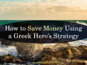 How to Save Money Using a Greek Heros Strategy your wealthy mind