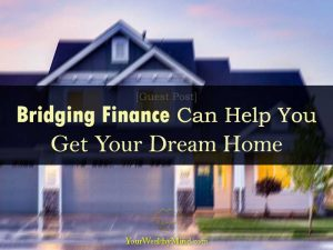 Bridging Finance Can Help You Get Your Dream Home Guest post
