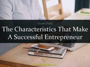 The Characteristics That Make A Successful Entrepreneur