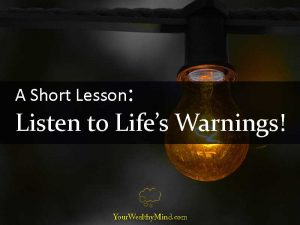A Short Lesson Listen to Lifes Warnings Your Wealthy Mind