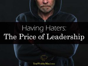 Having Haters The Price of Leadership Your Wealthy Mind