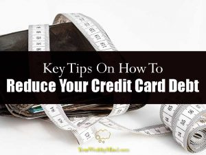 Key Tips On How To Reduce Your Credit Card Debt