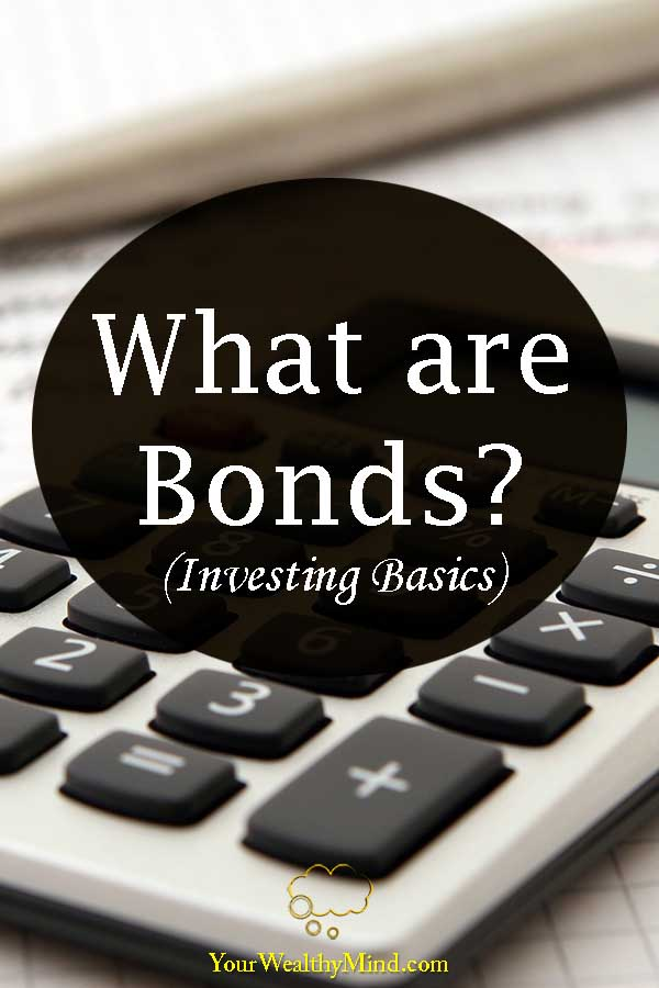 What are Bonds investing basics your wealthy mind