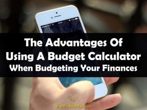 The Advantages Of Using A Budget Calculator When Budgeting Your Finances