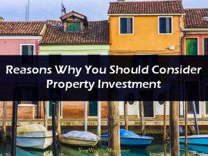Reasons Why You Should Consider Property Investment