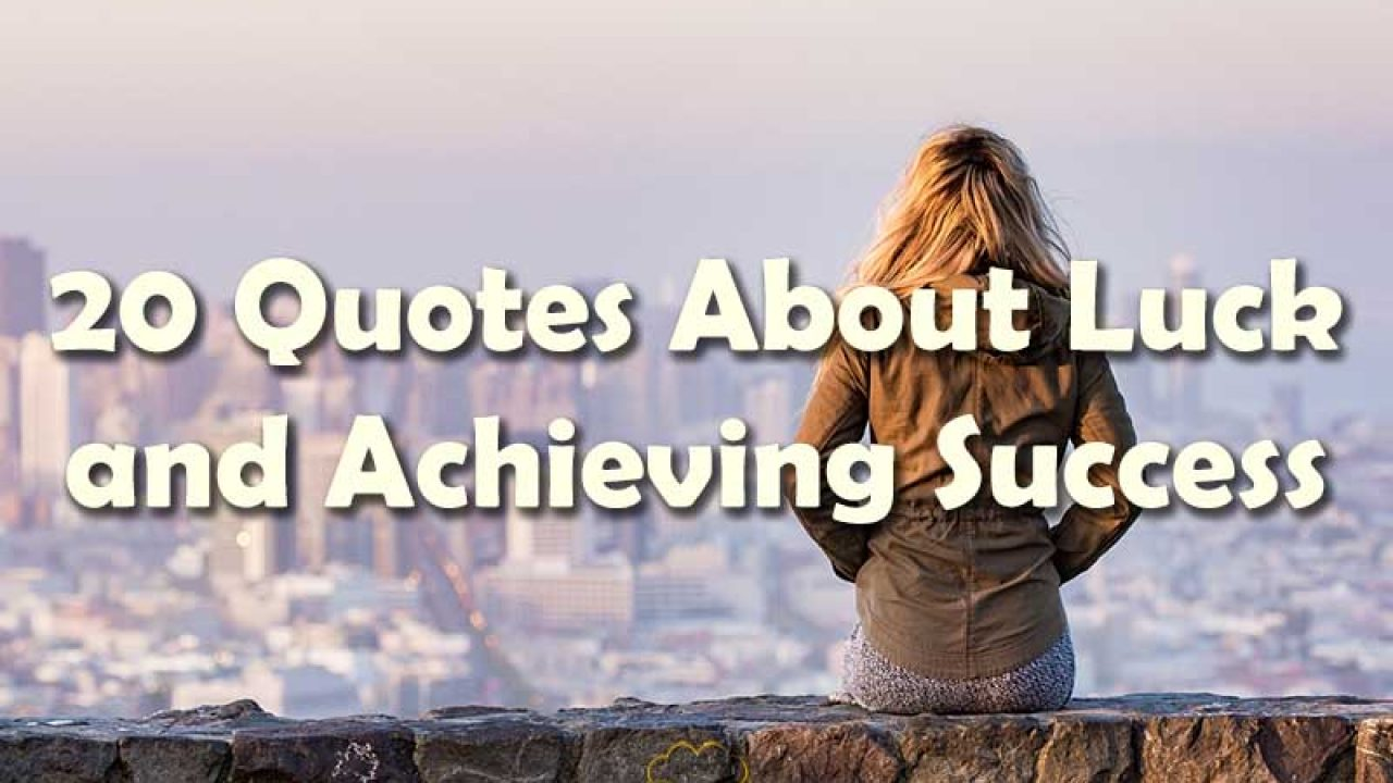 20 Quotes About Luck and Achieving Success - Your Wealthy Mind