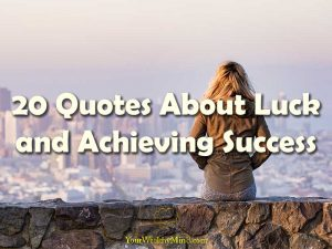 Quotes About Luck and Achieving Success your wealthy mind