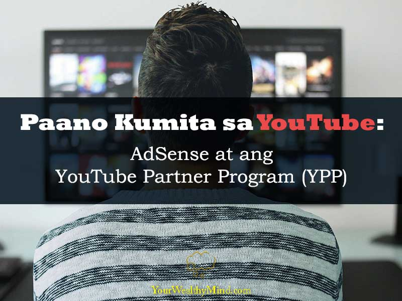 Paano Kumita sa YouTube AdSense at ang YouTube Partner Program YPP Your Wealthy Mind