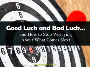 Good Luck and Bad Luck and How to Stop Worrying About What Comes Next your wealthy mind