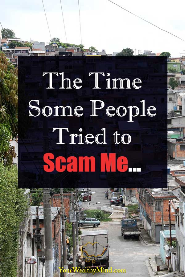 The Time Some People Tried to Scam Me your wealthy mind
