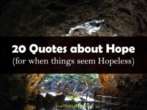 20 Quotes about Hope for when things seem Hopeless your wealthy mind