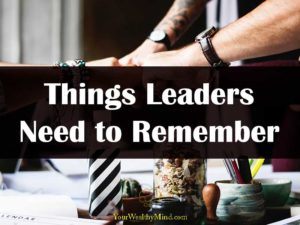 Things Leaders Need to Remember your wealthy mind