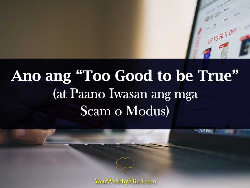 ano ang too good to be true your wealthy mind