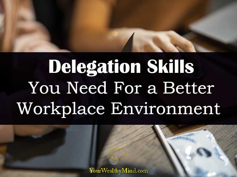 Delegation Skills You Need For a Better Workplace Environment