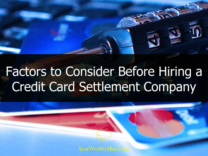Factors to Consider Before Hiring a Credit Card Settlement Company
