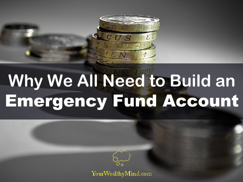 Why We All Need to Build an Emergency Fund Account your wealthy mind
